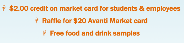 $2.00 credit on market card for students & employees Raffle for a $20 Avanti Market card Free food and drink samples